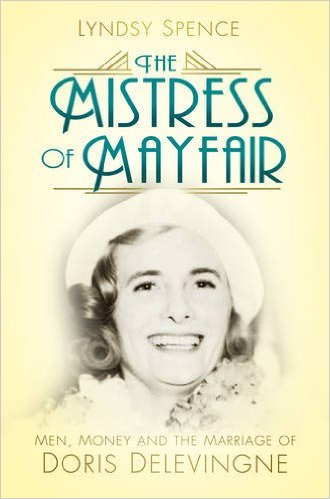 The Mistress of Mayfair: Men, Money and the Marriage of Doris Delevingne Book Cover